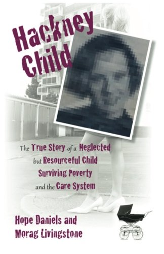9780957093102: Hackney Child: a true tale of 'Hope Daniels' a neglected, but resourceful child surviving UK poverty and the care system