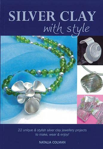 9780957096806: Silver Clay with Style: 22 Unique & Stylish Silver Clay Jewellery Projects to Make, Wear & Enjoy!