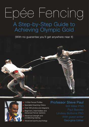 9780957103801: Epee Fencing: A Step-By-Step Guide to Achieving Olympic Gold with No Guarantee You'll Get Anywhere Near it