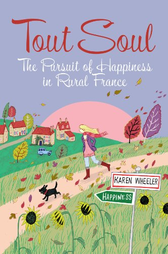Tout Soul: The Pursuit of Happiness in Rural France.: Karen Wheeler