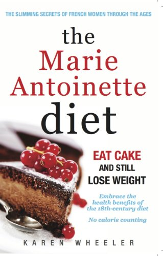 9780957106659: The Marie Antoinette Diet: How to Eat Cake and Still Lose Weight