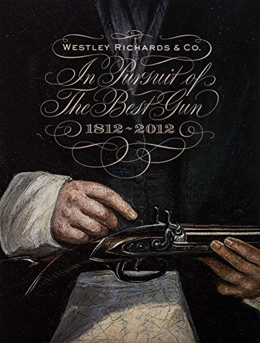 9780957108516: In Pursuit of the Best Gun: Westley Richards 1812-2012
