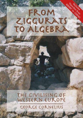 9780957113503: From Ziggurats to Algebra: The Civilising of Western Europe