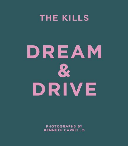 9780957114203: The Kills: Dream & Drive: Photographs by Kenneth Cappello