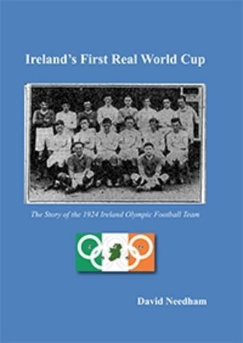9780957115729: Ireland's First Real World Cup: The Story of the 1924 Ireland Olympic Football Team