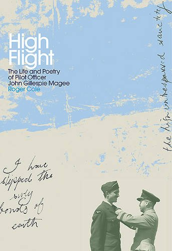 High Flight: The Life and Poetry of Pilot Officer John Gillespie Magee (0957116365) by Roger Cole