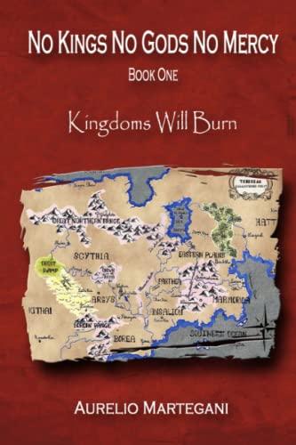 No Kings No Gods No Mercy: Book 1: Kingdoms Will Burn: Aurelio Martegani