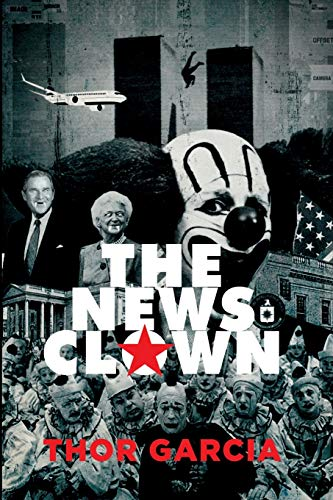 The News Clown: A Novel: Thor Garcia