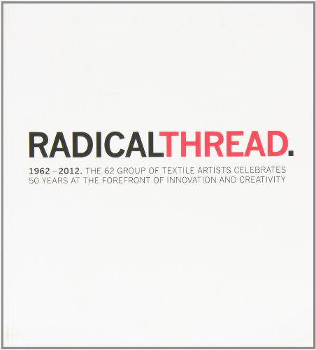 9780957124202: Radical Thread: 1962-2012. The 62 Group of Textile Artists Celebrates 50 Years