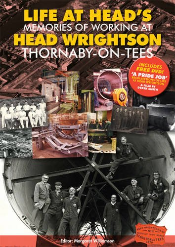 9780957130715: Life at Head's: Memories of Working at Head Wrightson Thornaby-on-Tees