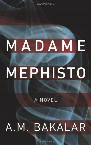 Madame Mephisto: A Novel: A. M. Bakalar