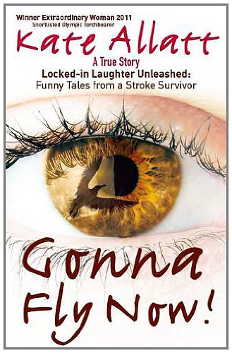 9780957136809: Gonna Fly Now!: Locked-in Laughter Unleashed: Funny Tales from a Stroke Survivor