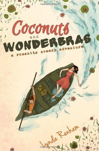 Coconuts and Wonderbras: A Romantic Comedy Adventure: Renham, Lynda