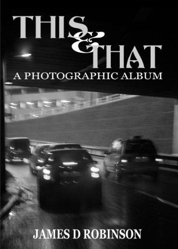 This & That: A Photographic Album: Robinson, James D.