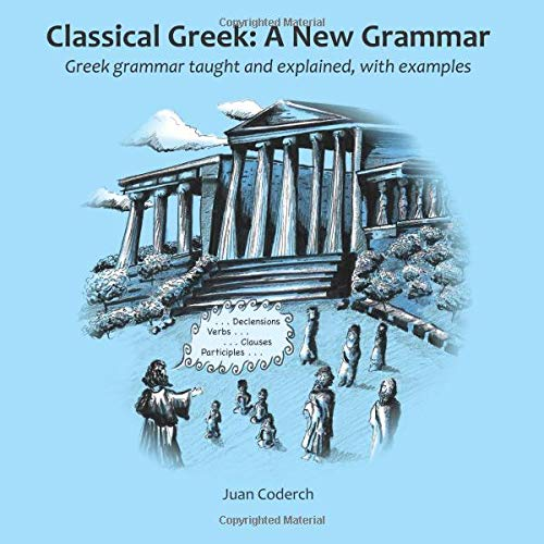 9780957138704: Classical Greek: A New Grammar: Greek grammar taught and explained, with examples.