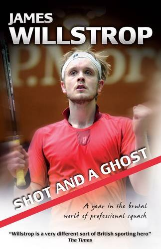 Shot and a Ghost: A Year in the Brutal World of Professional Squash
