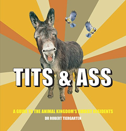 9780957140905: Tits & Ass: A Guide to the Animal Kingdom's Rudest Residents
