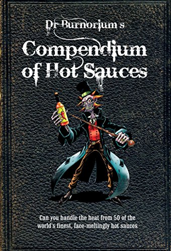 9780957140936: Dr Burnorium's Compendium of Hot Sauces: Can you handle the heat from 50 of the world's finest, face-meltingly hot sauces?