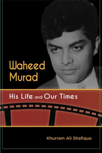 Waheed Murad: His Life and Our Times: Khurram Ali Shafique