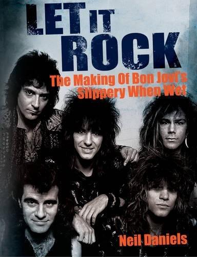 9780957144286: Let It Rock: The Story of Bon Jovi's Slippery When Wet