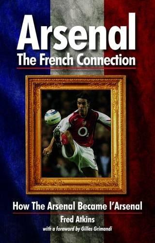9780957144309: Arsenal - The French Connection: How the Arsenal Became L'Arsenal