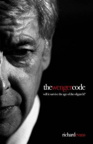 9780957144361: The Wenger Code: Will it Survive the Age of the Oligarch?
