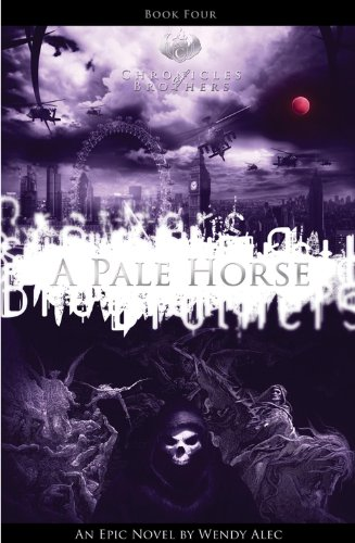 Pale Horse (Chronicles Of Brothers: Volume 4): Book Four (Chronicle of Brothers) (9780957149830) by Wendy Alec