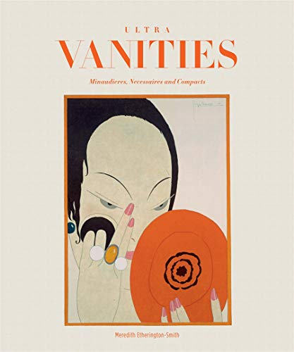 Ultra Vanities: Minaudieres, Necessaires, and Compacts: Narbaits, Xavier, Etherington-Smith,