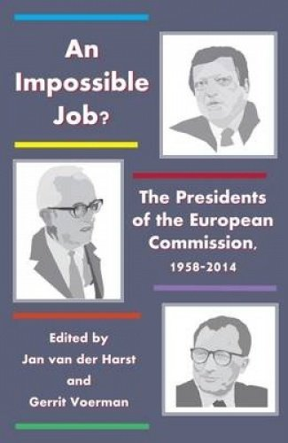 9780957150164: An Impossible Job? - The Presidents of the European Commission, 1958-2014