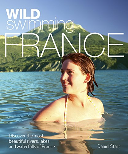 9780957157309: Wild Swimming France: Discover the Most Beautiful Rivers, Lakes and Waterfalls of France