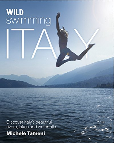 9780957157354: Wild Swimming Italy: Discover the Most Beautiful Rivers, Lakes and Waterfalls of Italy