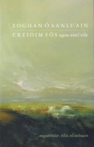 Eoghan o Hanluain: Creidim fos Agus Aisti Eile: O HAnluain, Eoghan