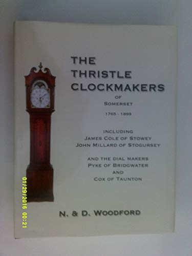 9780957177307: The Thristle Clockmakers of Somerset: Including James Cole of Stowey, John Millard of Stogursey and the Dial Makers Pyke of Bridgwater and Cox of Taunton