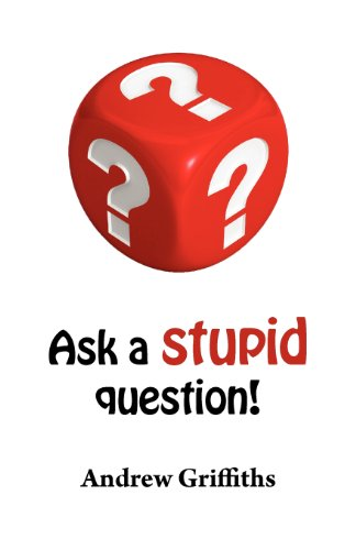 Ask a Stupid Question: A Personal Development Guide on How to Ask Better Questions: Andrew ...