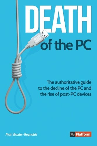 9780957177840: Death of the PC: The authoritative guide to the decline of the PC and the rise of post-PC devices