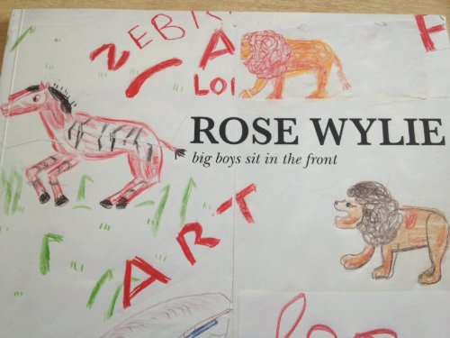 9780957189218: Rose Wylie: Big Boys Sit in the Front