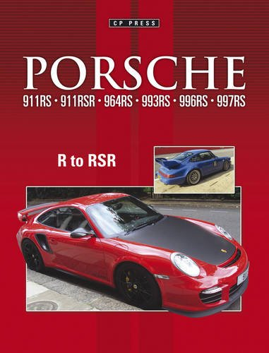 9780957194069: Porsche 911R 911RS 911RSR 964RS 993RS 996RS 997RS: R to RSR