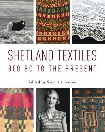 9780957203129: Shetland Textiles: 800 BC to the Present