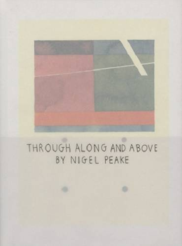 9780957213753: Nigel Peake - Through Along And Above