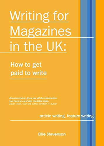 Writing for Magazines in the UK: how to get paid to write: Stevenson, Ellie