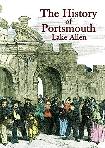 9780957241367: The History of Portsmouth: Containing a Full and Enlarged Account of its Ancient and Present State; with Particular Descriptions of the Dock-Yard, ... the Isle of Wight and the M (Heritage Series)