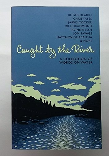 9780957242500: Caught by the River: A Collection of Words on Water