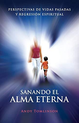 9780957250734: Sanando El Alma Eterna - Perspectivas de Vidas Pasadas y Regresion Espiritual