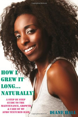 9780957253209: How I Grew it Long Naturally!: A Step-by-step Guide to the Growth, Maintenance & Care of My Afro Textured Hair