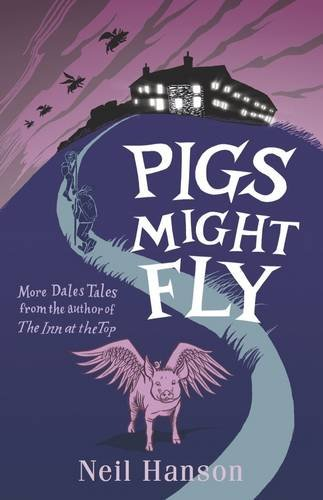 Pigs Might Fly: More Dales Tales from the Author of the Inn at the Top: Hanson, Neil