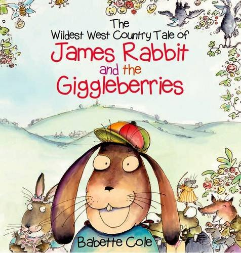 Wild West Country Tale of James Rabbit and the Giggleberries: Cole, Babette