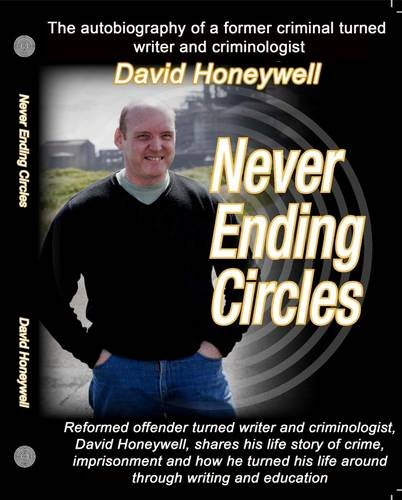 9780957259904: Never Ending Circles: The Autobiography of a Former Criminal Turned Writer and Criminologist