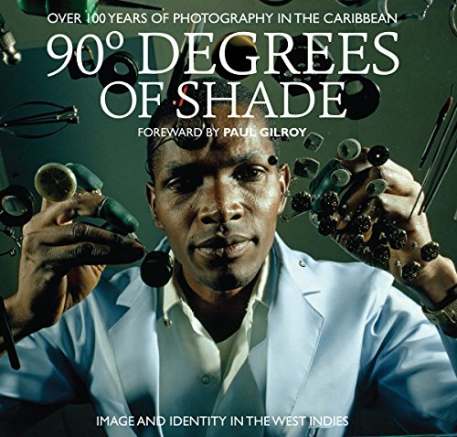 9780957260030: 90 Degrees of Shade Foreword by Paul Gilroy: Over 100 Years of Photography in the Caribbean ? Image and Identity in the West Indies