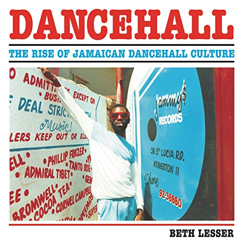 Dancehall: The Rise of Jamaican Dancehall Culture: Beth Lesser