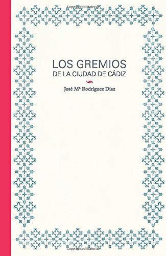 9780957266902: Los Gremios de la Ciudad de Cádiz (Spanish Edition)